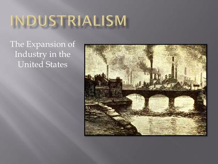 The Expansion of Industry in the United States.  The Civil War (1861-1865)