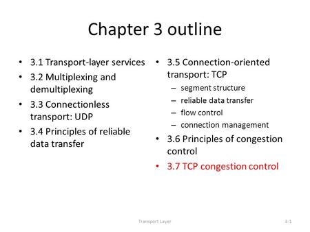 Transport Layer3-1 Chapter 3 outline 3.1 Transport-layer services 3.2 Multiplexing and demultiplexing 3.3 Connectionless transport: UDP 3.4 Principles.