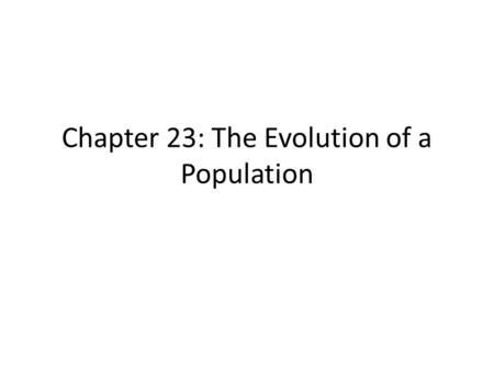 Chapter 23: The Evolution of a Population