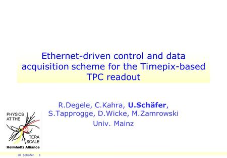 Uli Schäfer 1 Ethernet-driven control and data acquisition scheme for the Timepix-based TPC readout R.Degele, C.Kahra, U.Schäfer, S.Tapprogge, D.Wicke,