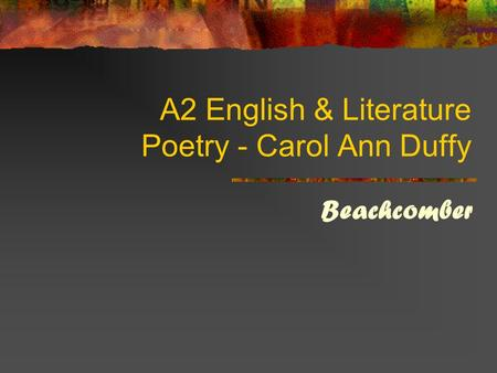 A2 English & Literature Poetry - Carol Ann Duffy Beachcomber.