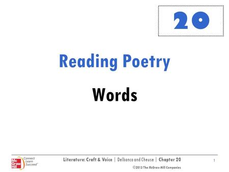 Literature: Craft & Voice | Delbanco and Cheuse | Chapter 20 ©2013 The McGraw-Hill Companies 1 Reading Poetry Words 20.