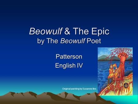 Beowulf & The Epic by The Beowulf Poet Patterson English IV Original painting by Susanne Iles.