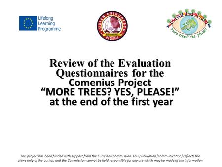 "Review of the Evaluation Questionnaires for the Comenius Project ""MORE TREES? YES, PLEASE!"" at the end of the first year at the end of the first year This."