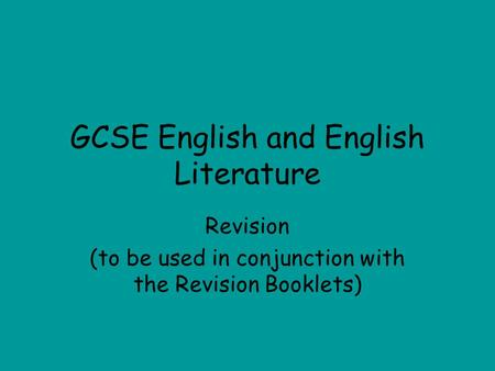 GCSE English and English Literature Revision (to be used in conjunction with the Revision Booklets)