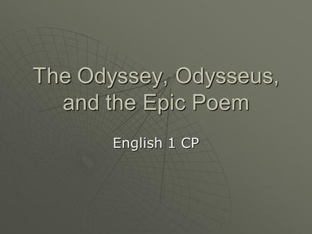 The Odyssey, Odysseus, and the Epic Poem English 1 CP.