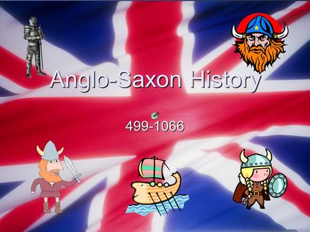 Anglo-Saxon History 499-1066. Britain before the Anglo-Saxons Onslaught of battle ensued during the 5 th century as warriors from Denmark and Germany.