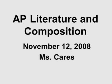 AP Literature and Composition November 12, 2008 Ms. Cares.