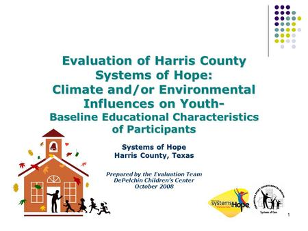 1 Evaluation of Harris County Systems of Hope: Climate and/or Environmental Influences on Youth- Baseline Educational Characteristics of Participants Systems.