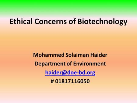 Ethical Concerns of Biotechnology Mohammed Solaiman Haider Department of Environment # 01817116050.