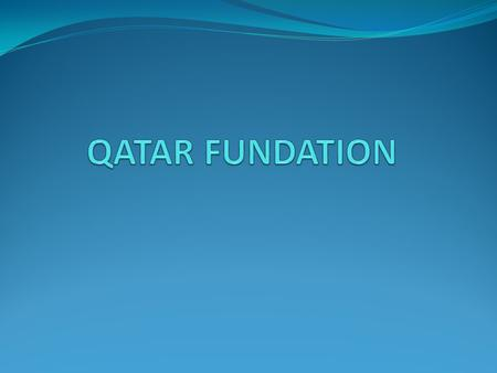 Qatar Foundation for Education, Science and Community Development is a private, chartered, non-profit organization in the state of Qatar, Founded in 1995.