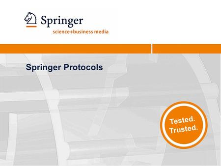 Springer Protocols Tested. Trusted.. Springer Protocols 2 Contents What are protocols? Springer Protocols: content Springer Protocols: platforms Springer.