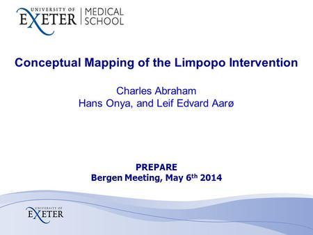 Conceptual Mapping of the Limpopo Intervention Charles Abraham Hans Onya, and Leif Edvard Aarø PREPARE Bergen Meeting, May 6 th 2014.