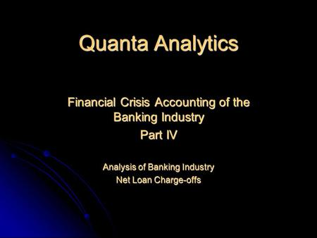 Quanta Analytics Financial Crisis Accounting of the Banking Industry Part IV Analysis of Banking Industry Net Loan Charge-offs.