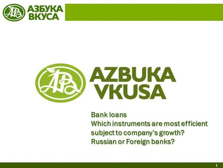 1 Bank loans Which instruments are most efficient subject to company's growth? Russian or Foreign banks?