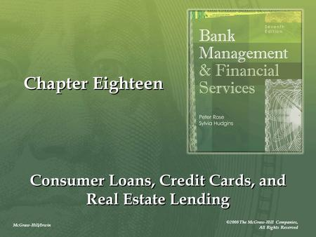 McGraw-Hill/Irwin ©2008 The McGraw-Hill Companies, All Rights Reserved Chapter Eighteen Consumer Loans, Credit Cards, and Real Estate Lending.