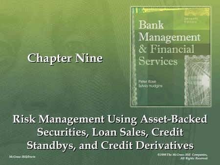 McGraw-Hill/Irwin ©2008 The McGraw-Hill Companies, All Rights Reserved Chapter Nine Risk Management Using Asset-Backed Securities, Loan Sales, Credit Standbys,