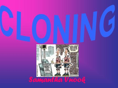 Samantha Vnook. There are many different types of cloning. The three main ones that are most common are: 1) Recombinant DNA technology. 2) Reproductive.