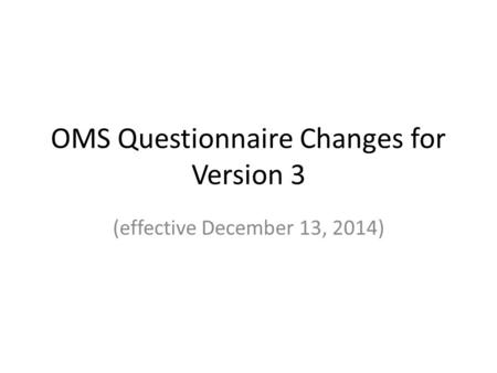 OMS Questionnaire Changes for Version 3 (effective December 13, 2014)