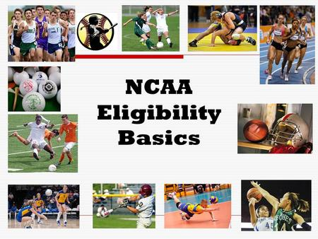 NCAA Eligibility Basics. What is the NCAA Eligibility Center?  The NCAA Eligibility Center is the organization that determines whether prospective college.