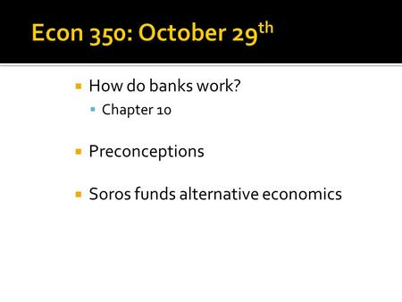  How do banks work?  Chapter 10  Preconceptions  Soros funds alternative economics.
