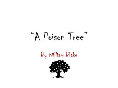 """A Poison Tree"" By William Blake."