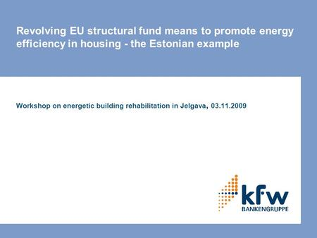 Revolving EU structural fund means to promote energy efficiency in housing - the Estonian example Workshop on energetic building rehabilitation in Jelgava,