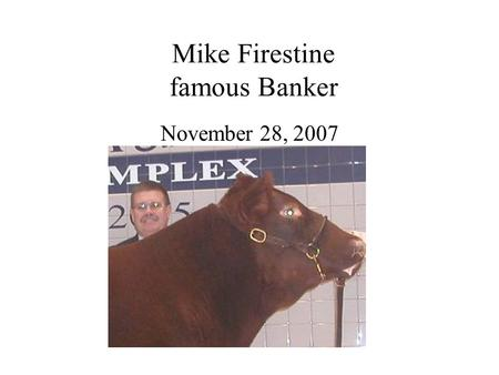 Mike Firestine famous Banker November 28, 2007. Background of Mike Firestine Finance Company – Account Adjuster Lebanon Valley National <strong>Bank</strong> –Assistant.