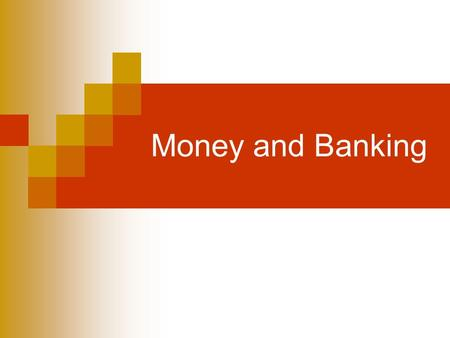Money and Banking. Study Questions 1. What is money? 2. What are the three functions of money? 3. What is the money supply? 4. How do banks create money?