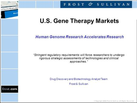 "© Copyright 2002 Frost & Sullivan. All Rights Reserved. U.S. Gene Therapy Markets Human Genome Research Accelerates Research ""Stringent regulatory requirements."