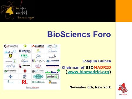 BioSciencs Foro November 8th, New York Joaquin Guinea Chairman of BIOMADRID (www.biomadrid.org)www.biomadrid.org.
