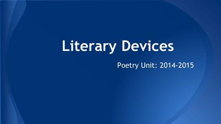 Literary Devices Poetry Unit: 2014-2015.