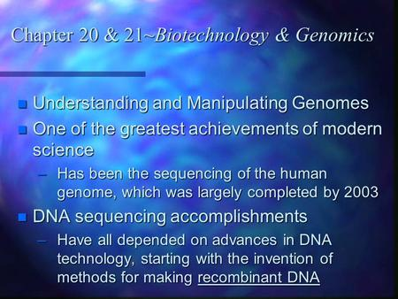 N Understanding and Manipulating Genomes n One of the greatest achievements of modern science –Has been the sequencing of the human genome, which was largely.