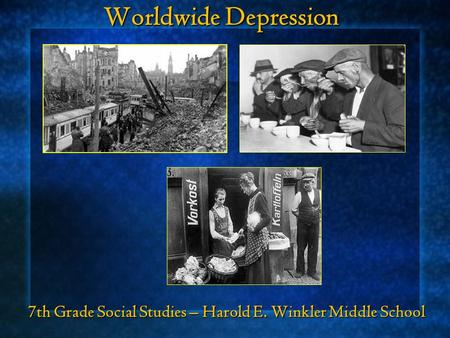 Worldwide Depression 7th Grade Social Studies – Harold E. Winkler Middle School.