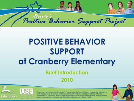 POSITIVE BEHAVIOR SUPPORT at Cranberry Elementary Brief Introduction 2010.