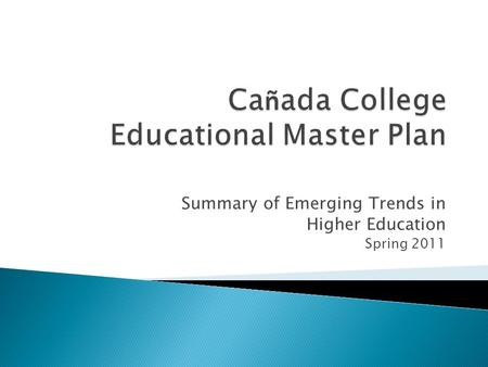 Summary of Emerging Trends in Higher Education Spring 2011.