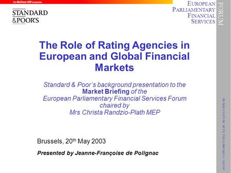 E UROPEAN P ARLIAMENTARY F INANCIAL S ERVICES IN ASSOCIATION WITH THE KANGAROO GROUP FORUM Brussels, 20 th May 2003 Presented by Jeanne-Françoise de Polignac.