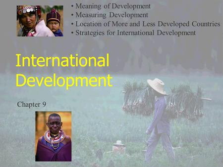 International Development Chapter 9 Meaning of Development Measuring Development Location of More and Less Developed Countries Strategies for International.