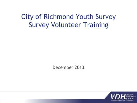 City of Richmond Youth Survey Survey Volunteer Training December 2013.