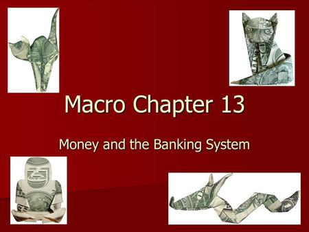 Macro Chapter 13 Money and the Banking System. 6 Learning Goals 1) 1)List and describe the functions of money (on your own) 2) 2)Define the alternative.