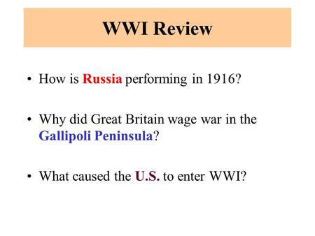 WWI Review How is Russia performing in 1916? Why did Great Britain wage war in the Gallipoli Peninsula? What caused the U.S. to enter WWI?