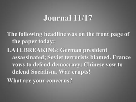 Journal 11/17 The following headline was on the front page of the paper today: LATEBREAKING: German president assassinated; Soviet terrorists blamed. France.