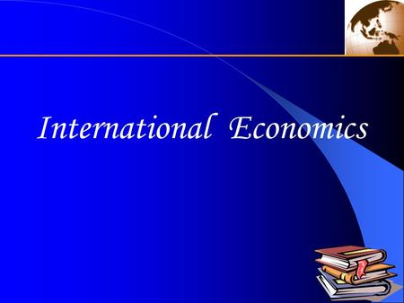 International Economics. Chapter 14 The Choice of Exchange Rate System in Countries and World Main Contents Optimum Currency Areas and the European Optimum.
