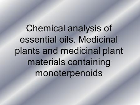 Chemical analysis of essential oils. Medicinal plants and medicinal plant materials containing monoterpenoids.