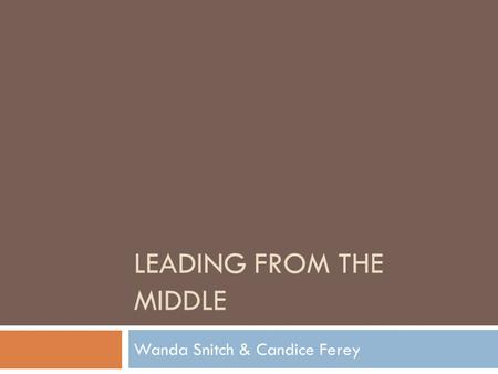 LEADING FROM THE MIDDLE Wanda Snitch & Candice Ferey.