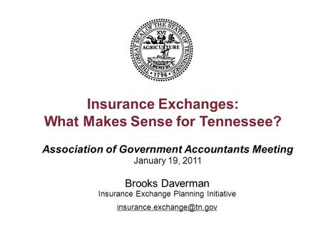 Association of Government Accountants Meeting January 19, 2011 Insurance Exchanges: What Makes Sense for Tennessee? Brooks Daverman Insurance Exchange.