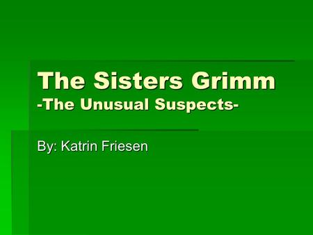 The Sisters Grimm -The Unusual Suspects- By: Katrin Friesen.