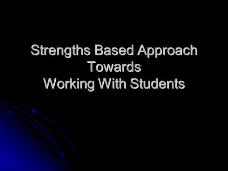 Strengths Based Approach Towards Working With Students.