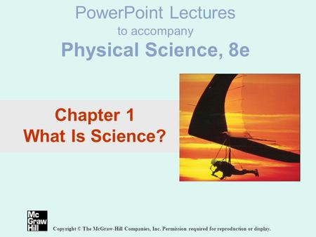 PowerPoint Lectures to accompany Physical Science, 8e Copyright © The McGraw-Hill Companies, Inc. Permission required for reproduction or display. Chapter.