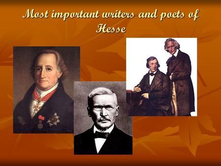 Most important writers and poets of Hesse. Content Brothers Grimm Brothers Grimm Johann Wolfgang von Goethe Johann Wolfgang von Goethe Wilhelm Heinrich.